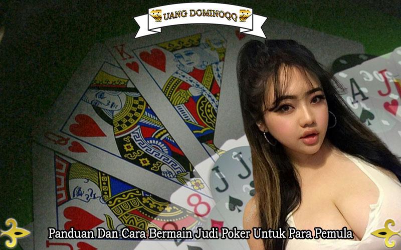 Panduan Dan Cara Bermain Judi Poker Untuk Para Pemula